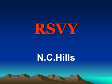 RSVY N.C.Hills. RSVY, N.C.Hills PLAN FOR DISTRICT OF NORTH CACHAR HILLS UNDER RASTRIYA SAM VIKAS YOJANA SUBMITTED BY N.C. HILLS DISTRICT ADMINISTRATION.