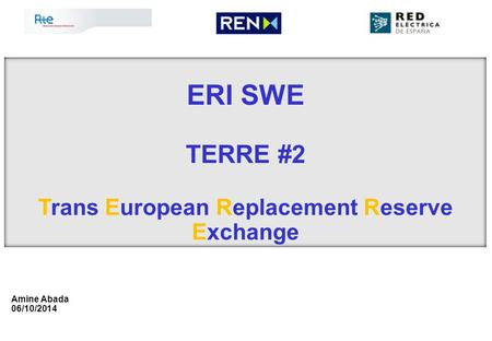 Amine Abada 06/10/2014 ERI SWE TERRE #2 Trans European Replacement Reserve Exchange.