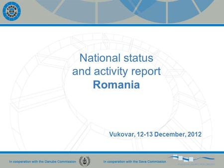 National status and activity report Romania Vukovar, 12-13 December, 2012.