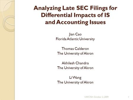 Analyzing Late SEC Filings for Differential Impacts of IS and Accounting Issues Jian Cao Florida Atlantic University Thomas Calderon The University of.