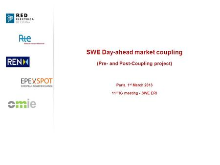 SWE Day-ahead market coupling (Pre- and Post-Coupling project) Paris, 1 st March 2013 11 th IG meeting - SWE ERI.