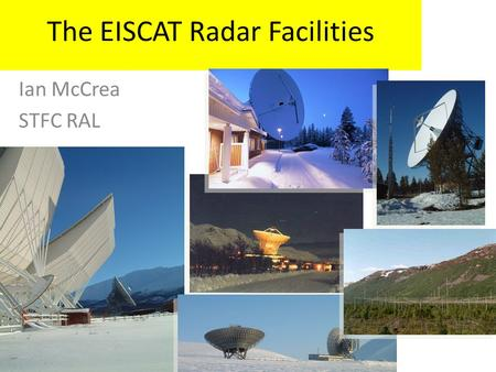 The EISCAT Radar Facilities Ian McCrea STFC RAL. What is EISCAT? International Scientific Association Established agreeement since 1975 First observations.