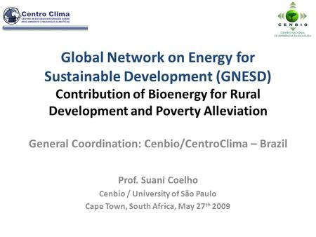 Global Network on Energy for Sustainable Development (GNESD) Contribution of Bioenergy for Rural Development and Poverty Alleviation General Coordination: