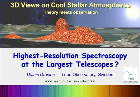Highest-Resolution Spectroscopy at the Largest Telescopes ? Dainis Dravins – Lund Observatory, Sweden www.astro.lu.se/~dainis.