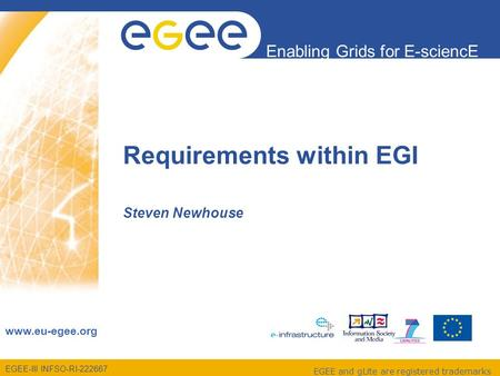 EGEE-III INFSO-RI-222667 Enabling Grids for E-sciencE www.eu-egee.org EGEE and gLite are registered trademarks Steven Newhouse Requirements within EGI.