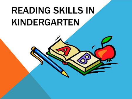 READING SKILLS IN KINDERGARTEN. KINDERGARTEN READING SKILLS Phonological Awareness Letter Skills Reading.