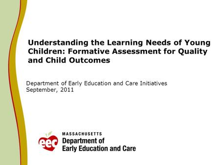 Understanding the Learning Needs of Young Children: Formative Assessment for Quality and Child Outcomes Department of Early Education and Care Initiatives.