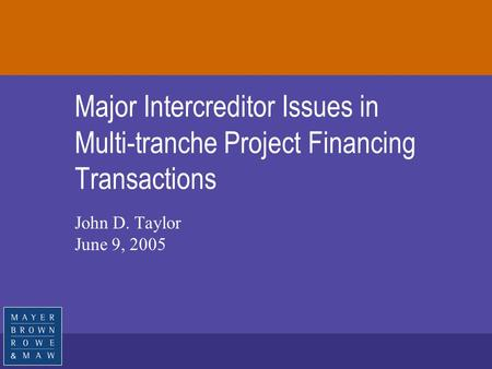 Major Intercreditor Issues in Multi-tranche Project Financing Transactions John D. Taylor June 9, 2005.
