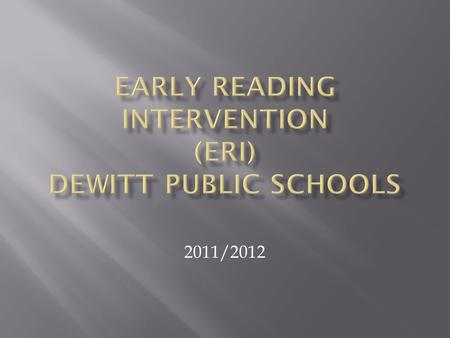 2011/2012.  ERI is supported through federal and state grant funds.  ERI is an essential component to Response To Intervention (RtI) which requires.