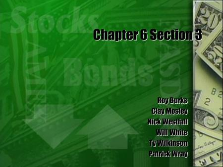 Chapter 6 Section 3 Roy Burks Clay Mosley Nick Westfall Will White Ty Wilkinson Patrick Wray Roy Burks Clay Mosley Nick Westfall Will White Ty Wilkinson.