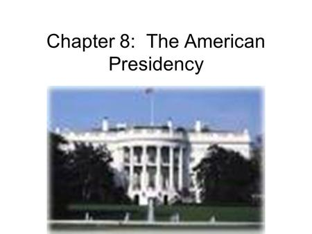 Chapter 8: The American Presidency. Presidential Functions 1.Interest representation 2.Rule initiation 3.Rule application (chief executive officer of.