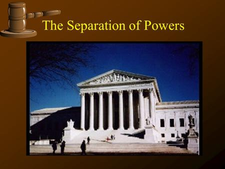 The Separation of Powers