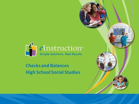 Checks and Balances High School Social Studies. Insight 360™ is eInstruction's classroom instruction system that allows you to interact with your students.