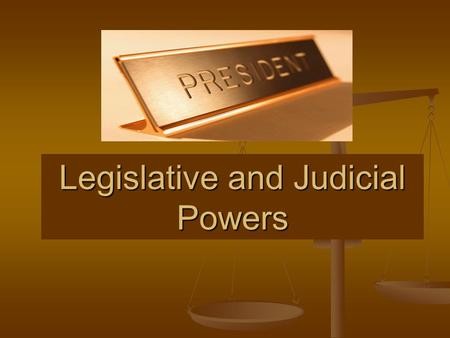 Legislative and Judicial Powers. Recommending Legislation This gives the President the Message Power… This gives the President the Message Power… With.