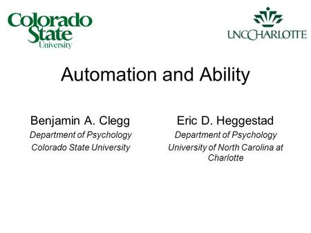 Automation and Ability Benjamin A. Clegg Department of Psychology Colorado State University Eric D. Heggestad Department of Psychology University of North.
