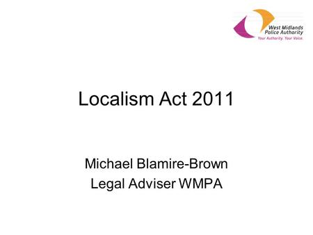 Localism Act 2011 Michael Blamire-Brown Legal Adviser WMPA.