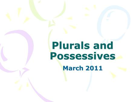 Plurals and Possessives March 2011. Forming plurals of nouns To form the plurals of most nouns, add s. –Examples: Snack = snacks –Oven = ovens –Umbrella.