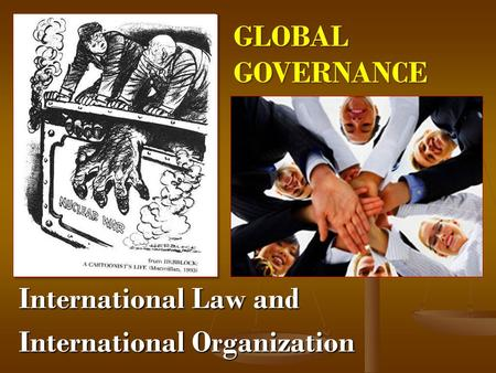 International Law and International Organization GLOBALGOVERNANCE.