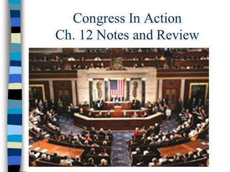 Congress In Action Ch. 12 Notes and Review. Congress Organizes Sect. 12.1.