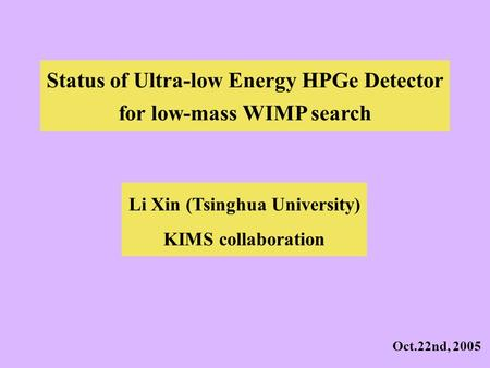Status of Ultra-low Energy HPGe Detector for low-mass WIMP search Li Xin (Tsinghua University) KIMS collaboration Oct.22nd, 2005.