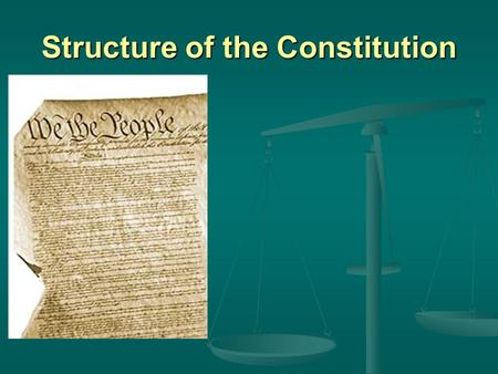Structure of the Constitution. Preamble (Introduction) Goals  To form a more perfect union  To establish justice  To ensure domestic tranquility What.