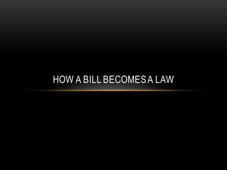 HOW A BILL BECOMES A LAW. INTRODUCTION OF A BILL Both the House of Representatives and the Senate can introduce a bill Only the House of Representatives.