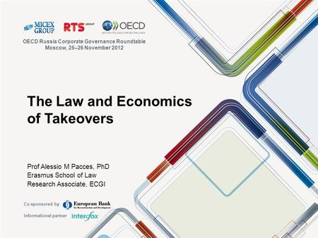 The Law and Economics of Takeovers Prof Alessio M Pacces, PhD Erasmus School of Law Research Associate, ECGI OECD Russia Corporate Governance Roundtable.