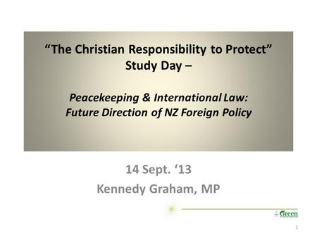 """The Christian Responsibility to Protect"" Study Day – Peacekeeping & International Law: Future Direction of NZ Foreign Policy 14 Sept. '13 Kennedy Graham,"