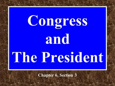 Congress and The President Chapter 6, Section 3 Cooperation and Conflict The President is elected by a national electorate. Representatives and Senators.