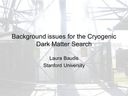 Background issues for the Cryogenic Dark Matter Search Laura Baudis Stanford University.