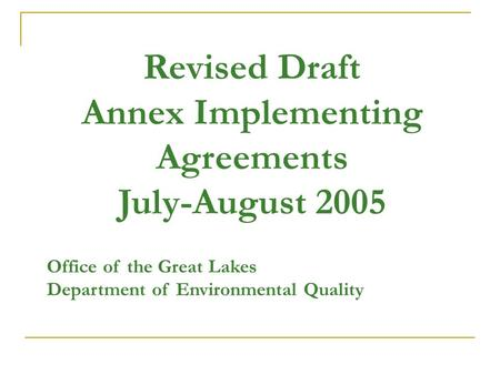 Revised Draft Annex Implementing Agreements July-August 2005 Office of the Great Lakes Department of Environmental Quality.