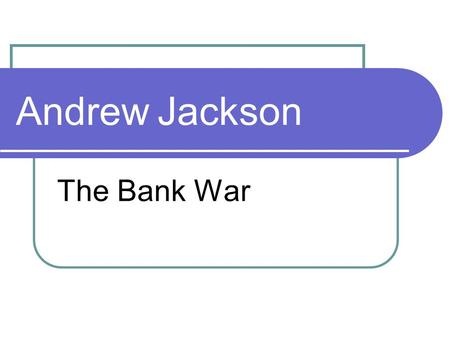 Andrew Jackson The Bank War. Read the brief explanation of the bank War and answer the question below. 1. Based on the quote, what can you infer about.