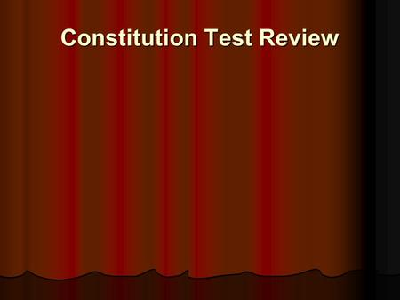 Constitution Test Review. What was the name of the first Constitution? The Articles of Confederation The Articles of Confederation.
