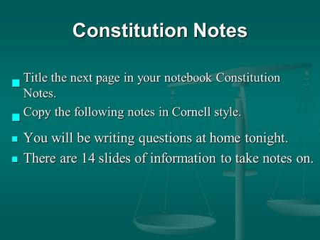 Constitution Notes Title the next page in your notebook Constitution Notes. Title the next page in your notebook Constitution Notes. Copy the following.