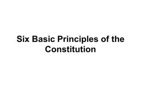 Six Basic Principles of the Constitution. 6 Themes evident throughout the Constitution Each principle illustrates HOW this document is a document of LIMITATIONS.