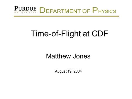 Time-of-Flight at CDF Matthew Jones August 19, 2004.