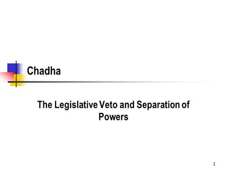 1 Chadha The Legislative Veto and Separation of Powers.