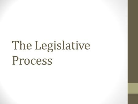The Legislative Process. How a Bill Becomes a Law S bill is intro to Senate Standing Committee Floor of the House If 50% plus 1 then moves to Senate Rules.