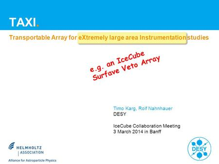E.g. an IceCube Surfave Veto Array TAXI. Transportable Array for eXtremely large area Instrumentation studies Timo Karg, Rolf Nahnhauer DESY IceCube Collaboration.