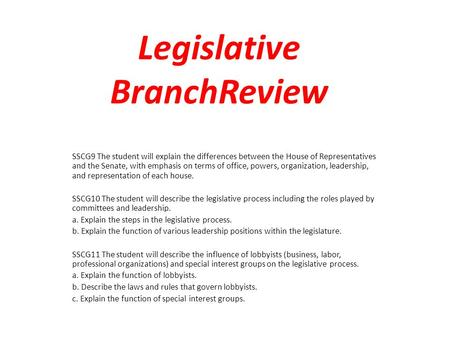 Legislative BranchReview SSCG9 The student will explain the differences between the House of Representatives and the Senate, with emphasis on terms of.
