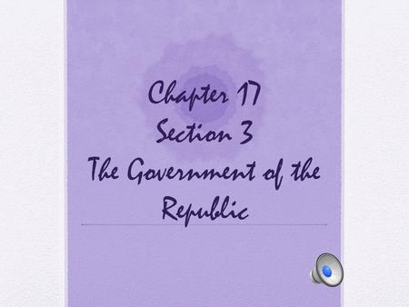 Chapter 17 Section 3 The Government of the Republic
