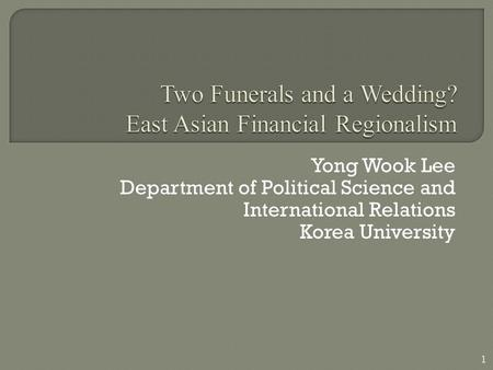 Yong Wook Lee Department of Political Science and International Relations Korea University 1.