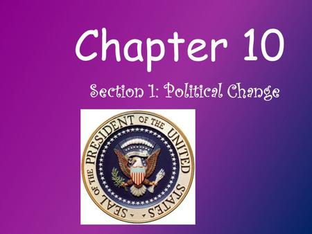 Chapter 10 Section 1: Political Change. John Quincy Adams Takes Office Adams got off to a bad start in his presidency People believed that he had made.