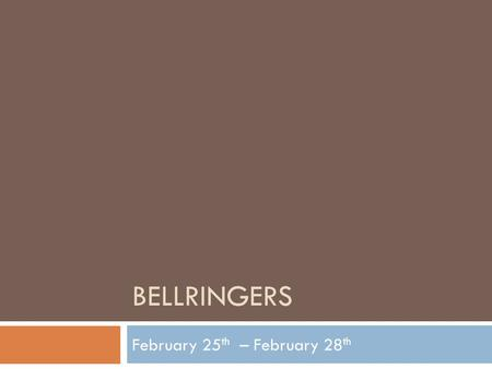 BELLRINGERS February 25 th – February 28 th. DIRECTIONS:  Read the passage  Read the current day's questions  Choose the correct answer by writing.