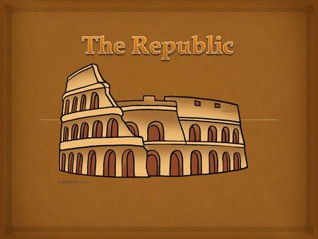   Roman citizens were divided into two class: Patrician and Plebeian The Republic.