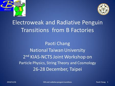 Electroweak and Radiative Penguin Transitions from B Factories Paoti Chang National Taiwan University 2 nd KIAS-NCTS Joint Workshop on Particle Physics,