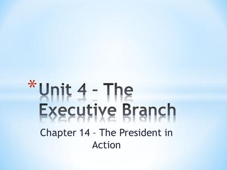 "Chapter 14 – The President in Action. I. Article II a. ""The executive power shall be vested in a President of the United States of America"" b. Powers."