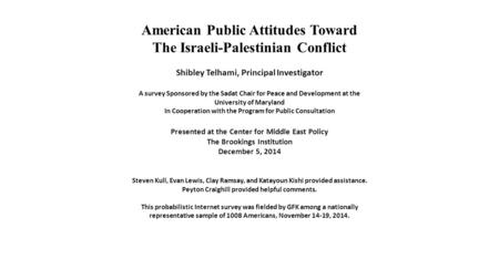 American Public Attitudes Toward The Israeli-Palestinian Conflict Shibley Telhami, Principal Investigator A survey Sponsored by the Sadat Chair for Peace.