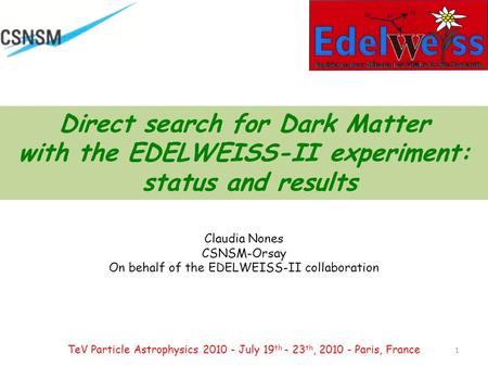 Direct search for Dark Matter with the EDELWEISS-II experiment: status and results Claudia Nones CSNSM-Orsay On behalf of the EDELWEISS-II collaboration.