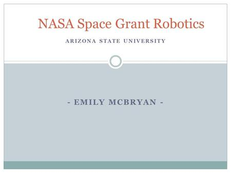 ARIZONA STATE UNIVERSITY - EMILY MCBRYAN - NASA Space Grant Robotics.